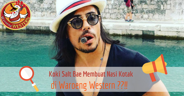 Koki Salt Bae Membuat Nasi Kotak di Waroeng Western ??!!