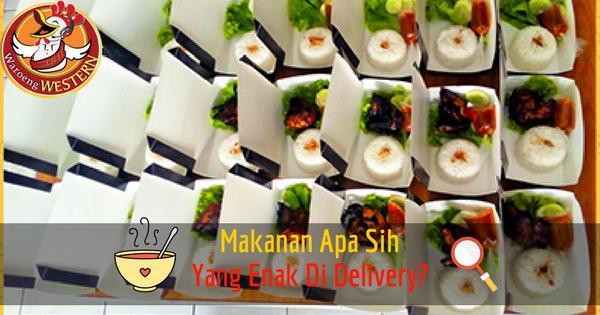 Makanan Apa Saja sih yang Enak di Delivery?